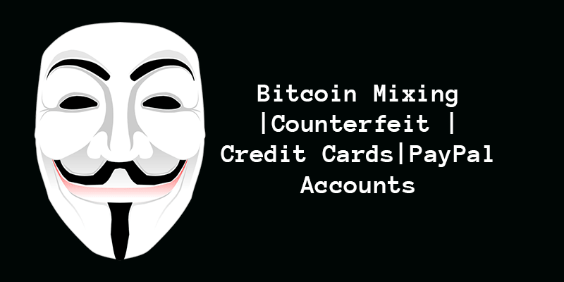 Deep Web Bitcoin Tumbler | Credit Card | Counterfeit | PayPal