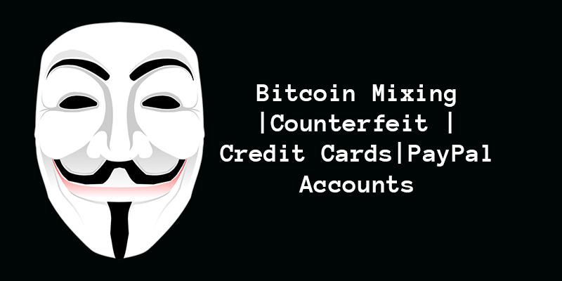 Deep Web Bitcoin Tumbler | Credit Card | Counterfeit | PayPal